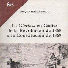 Libros de segunda mano: LA GLORIOSA EN CADIZ: DE LA REVOLUCION DE 1868 A LA CONSTITUCION DE 1869 - HERRAN PRIETO, J.. Lote 169443760