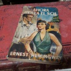 Libros de segunda mano: ERNEST HEMINGWAY AHORA BRILLA EL SOL, COLECCIÓN MARIEL. Lote 169444901