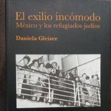 Libros de segunda mano: EL EXILIO INCÓMODO: MÉXICO Y LOS REFUGIADOS JUDÍOS, 1933-1945 - DANIELA GLEIZER. Lote 169447576