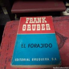 Libros de segunda mano: FRANK GRUBER, EL FORAJIDOS, ED BRUGUERA. Lote 169450096