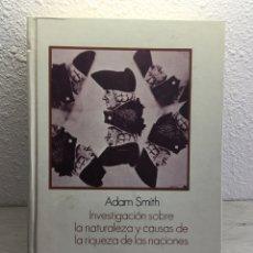 Libros de segunda mano: ADAM SMITH. INVESTIGACIÓN SOBRE LA NATURALEZA Y CAUSAS DE LA RIQUEZA DE LAS NACIONES. Lote 169460484