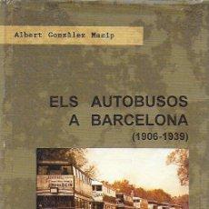 Libros de segunda mano: ELS AUTOBUSOS A BARCELONA 1906-1939 / A. GONZÀLEZ. EDICIÓ D'AUTOR, 1996. EX.97 DE 100.25X17CM. 226 P. Lote 169568244