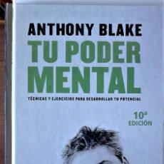 Libros de segunda mano: ANTHONY BLAKE - TU PODER MENTAL (TÉCNICAS Y EJERCICIOS PARA DESARROLLAR TU POTENCIAL). Lote 169582892