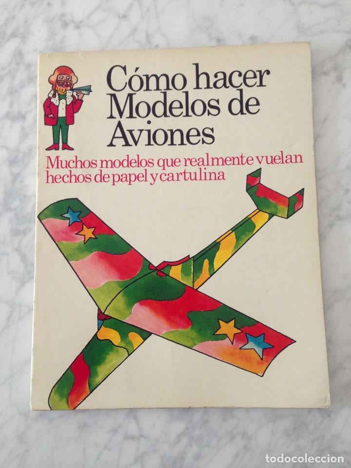 CÓMO HACER MODELOS DE AVIONES - PLESA - 1975 - 1ª EDICIÓN (Libros de Segunda Mano - Literatura Infantil y Juvenil - Otros)