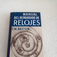 Libros de segunda mano: BRITTEN : MANUAL DEL REPARADOR DE RELOJES (GUSTAVO GILI, 1950, PRIMERA EDICION). Lote 169722212