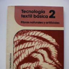 Libros de segunda mano: TECNOLOGIA TEXTIL BASICA 2. FIBRAS NATURALES Y ARTIFICIALES. Lote 169722936