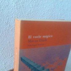Libros de segunda mano: EL VUELO MÁGICO. MIRCEA ELIADE. Lote 168867808