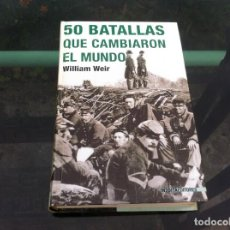 Libros de segunda mano: WILLIAM WEIR. 50 BATALLAS QUE CAMBIARON EL MUNDO. ED. INÉDITA, 2007. Lote 169755080