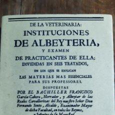 Libros de segunda mano: DE LA VETERINARIA.INSTITUCIONES DE ALBEYTERIA.BACHILLER F GARCIA CABERO.FACSIMIL DE 2001 VALLADOLLID. Lote 169774572