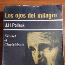 Libros de segunda mano: LOS OJOS DEL MILAGRO. J. H. POLLACK. CROISET EL CLARIVIDENTE. EDITORIAL SUDAMERICANA. AÑO 1967.. Lote 169817148