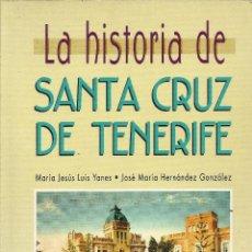 Libros de segunda mano: Mª JESUS LUIS YANES Y JOSE Mª HERNÁNDEZ-LA HISTORIA DE SANTA CRUZ DE TENERIFE.1995.. Lote 169830864