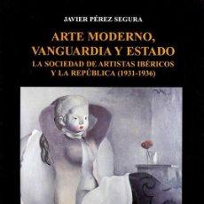 Libros de segunda mano: ARTE MODERNO, VANGUARDIA Y ESTADO. - PÉREZ SEGURA, JAVIER.. Lote 169848417