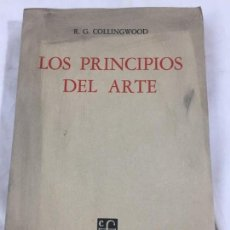 Libros de segunda mano: LOS PRINCIPIOS DEL ARTE. R.G. COLLINGWOOD, 1960, MÉXICO 1ª EDICION EN ESPAÑOL RÚSTICA ORIGINAL. Lote 169867672