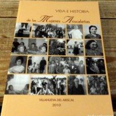 Libros de segunda mano: VIDA E HISTORIA DE LAS MUJERES ARISCALEÑAS, VILLANUEVA DEL ARISCAL , 2010,71 PAGINAS. Lote 169873636
