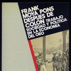 Libros de segunda mano: MOYA PONS, FRANK. DESPUÉS DE COLÓN. TRABAJO, SOCIEDAD Y POLÍTICA EN LA ECONOMÍA DEL ORO. 1987.. Lote 169911884