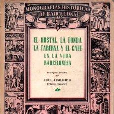 Libros de segunda mano: LUIS ALMERICH : EL HOSTAL, LA FONDA, LA TABERNA Y EL CAFÉ EN BARCELONA (MILLÁ, 1945). Lote 293944678