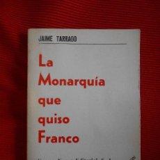 Libros de segunda mano: LA MONARQUIA QUE QUISO FRANCO-JAIME TARRAGO. Lote 169957528