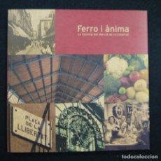 Libros de segunda mano: FERRO I ÀNIMA. LA HISTÒRIA DEL MERCAT DE LA LLIBERTAT - 2009 - EN CATALAN. Lote 169997468