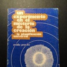 Libros de segunda mano: UN EXPERIMENTO EN EL MISTERIO DE LA CREACIÓN: LA PLANIFICACIÓN UNIVERSAL, OVIDIO PRACILIO. Lote 170013700