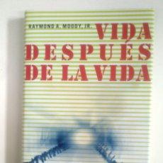 Libros de segunda mano: VIDA DESPUES DE LA VIDA. - RAYMOND A. MOODY, JR. - CIRCULO DE LECTORES. IKER JIMENEZ. TDK375. Lote 170149816