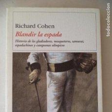 Libros de segunda mano: BLANDIR LA ESPADA RICHARD COHEN DESTINO PERFECTO ESTADO 1ª EDICION NOVIEMBRE 2003. Lote 170170332