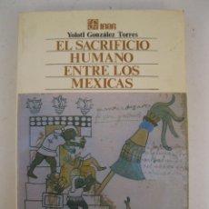 Libros de segunda mano: EL SACRIFICIO HUMANO ENTRE LOS MEXICAS - YOLOTL GONZÁLEZ TORRES - FONDO DE CULTURA ECONÓMICA - 1985.. Lote 170185984