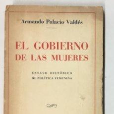 Libros de segunda mano: EL GOBIERNO DE LAS MUJERES. ENSAYO HISTÓRICO DE POLÍTICA FEMENINA. - PALACIO VALDÉS, ARMANDO.. Lote 123226116