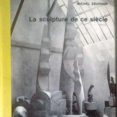 Libros de segunda mano: MICHEL SEUPHOR - LA SCULPTURE DE CE SIÈCLE (DICTIONNAIRE DE LA SCULPTURE MODERNE) (FRANCÉS). Lote 170199128