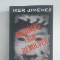 Libros de segunda mano: ENIGMAS SIN RESOLVER. IKER JIMÉNEZ. CIRCULO DE LECTORES. TDK389. Lote 170204976