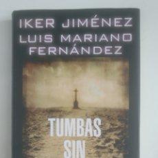 Libros de segunda mano: TUMBAS SIN NOMBRE. - IKER JIMÉNEZ. LUIS MARIANO FERNÁNDEZ. CIRCULO DE LECTORES. TDK389. Lote 170205424