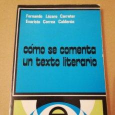 Libros de segunda mano: CÓMO SE COMENTA UN TEXTO LITERARIO (FERNANDO LÁZARO / EVARISTO CORREA) CATEDRA. Lote 170230176