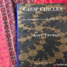 Libros de segunda mano: CROP CIRCLES. EL ENIGMA DE UN ARTE ANÓNIMO. ANDY THOMAS. SIRUELA. COMO NUEVO. Lote 170250522