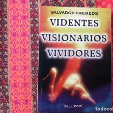 Libros de segunda mano: VIDENTES. VISIONARIOS. VIVIDORES. SALVADOR FREIXEDO. BUEN ESTADO. BUSCADISIMO. Lote 170250816