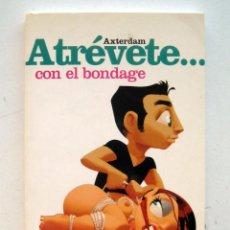 Libros de segunda mano: ATRÉVETE... CON EL BONDAGE. AXTERDAM. ROBINBOOK. Lote 170258428