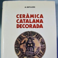 Libros de segunda mano: CERAMICA CATALANA DECORADA - ANDREU BATLLORI I MUNNE / LLUIS Mª LLUBIA I MUNNE - ILUSTRADO. Lote 170259064