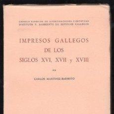 Libros de segunda mano: MARTÍNEZ-BARBEITO, CARLOS: IMPRESOS GALLEGOS DE LOS SIGLOS XVI, XVII Y XVIII. Lote 170299776