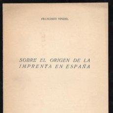 Libros de segunda mano: FRANCISCO VINDEL : SOBRE EL ORIGEN DE LA IMPRENTA EN ESPAÑA. MADRID, ESCORIAL 1950. Lote 170301016