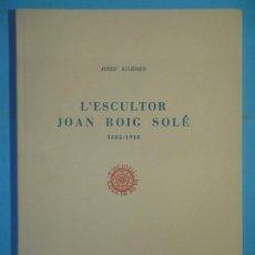 Livros em segunda mão: L'ESCULTOR JOAN ROIG SOLE (1835-1918) - JOSEP IGLESIES - EDICIONS DE LA ROSA DE REUS N. 10, 1955. Lote 170341240