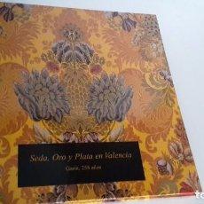 Libros de segunda mano: SEDA ORO Y PLATA EN VALENCIA MARIA VICTORIA VICENTE CONESA. Lote 170396101