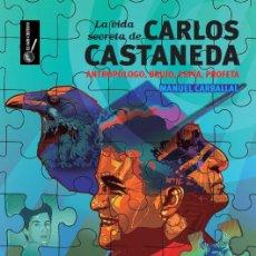 Libros de segunda mano: LIBRO LA VIDA SECRETA DE CARLOS CASTANEDA. MANUEL CARBALLAL. PRIMERA BIOGRAFIA DE CASTANEDA MISTERIO. Lote 245543785