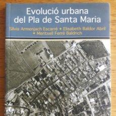 Libros de segunda mano: EVOLUCIÓ URBANA DEL PLA DE SANTA MARIA. / SÍLVIA ARMENJACH Y OTROS / AJUNTAMENT DEL PLA DE SANTA MAR. Lote 170419504