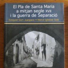 Libros de segunda mano: EL PLA DE SANTA MARIA A MITJAN SEGLE XVII I LA GUERRA DE SEPARACIÓ / EZEQUIEL GORT I MERCÈ IGLESIAS. Lote 170419660