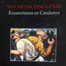Libros de segunda mano: VOCES INCONCLUSAS. ECUATORIANOS EN CATALUÑA / RAMIRO CAIZA / EDI. RAMIRO CAIZA / 1ª EDICIÓN 2008. Lote 170420768