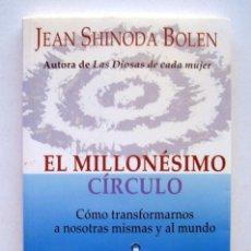 Libros de segunda mano: EL MILLONÉSIMO CÍRCULO, POR JEAN SHINODA BOLEN. TRANSFORMARNOS A NOSOTRAS MISMAS Y AL MUNDO. Lote 170445508