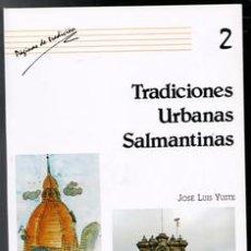 Libros de segunda mano: TRADICIONES URBANAS SALMANTINAS, JOSÉ LUIS YUSTE. Lote 170474358