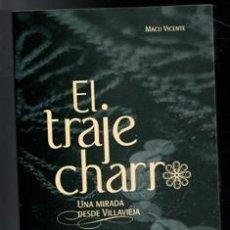 Libros de segunda mano: EL TRAJE CHARRO. UNA MIRADA DESDE VILLAVIEJA. MACU VICENTE. Lote 170474366