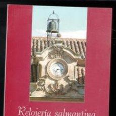 Libros de segunda mano: RELOJERÍA SALMANTINA. MATILDE BÓVEDA MARTÍN. JOSÉ MARTÍN PEREÑA. Lote 170474553