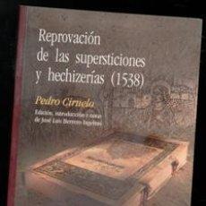 Libros de segunda mano: REPROVACIÓN DE LAS SUPERSTICIONES Y HICHICERÍAS, PEDRO CIRUELO. Lote 170474565