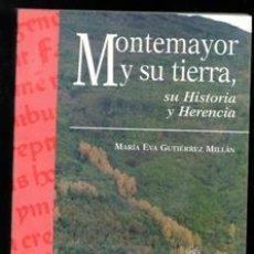 Libros de segunda mano: MONTEMAYOR Y SU TIERRA, SU HISTORIA Y HERENCIA. MARÍA EVA GUTIÉRREZ MILLÁN. Lote 170474657
