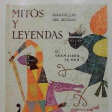 Libros de segunda mano: MITOS Y LEYENDAS. MARAVILLAS DEL MUNDO - EL GRAN LIBRO DE ORO - EDICIONES GAISA - 1968. Lote 170503528